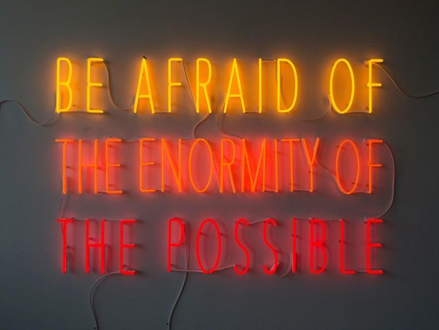 Alfredo Jaar, Be Afraid of the Enormity of the Possible, 2015. Neon, 120.7 × 182.9 cm